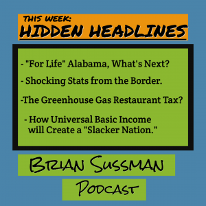 This Week's Hidden Headlines Podcast: from Alabama's Pro-Life Law to Understanding Why Universal Income is Bad Money